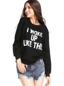 Black Long Sleeve I WOKE UP LIKE THIS Sweatshirts