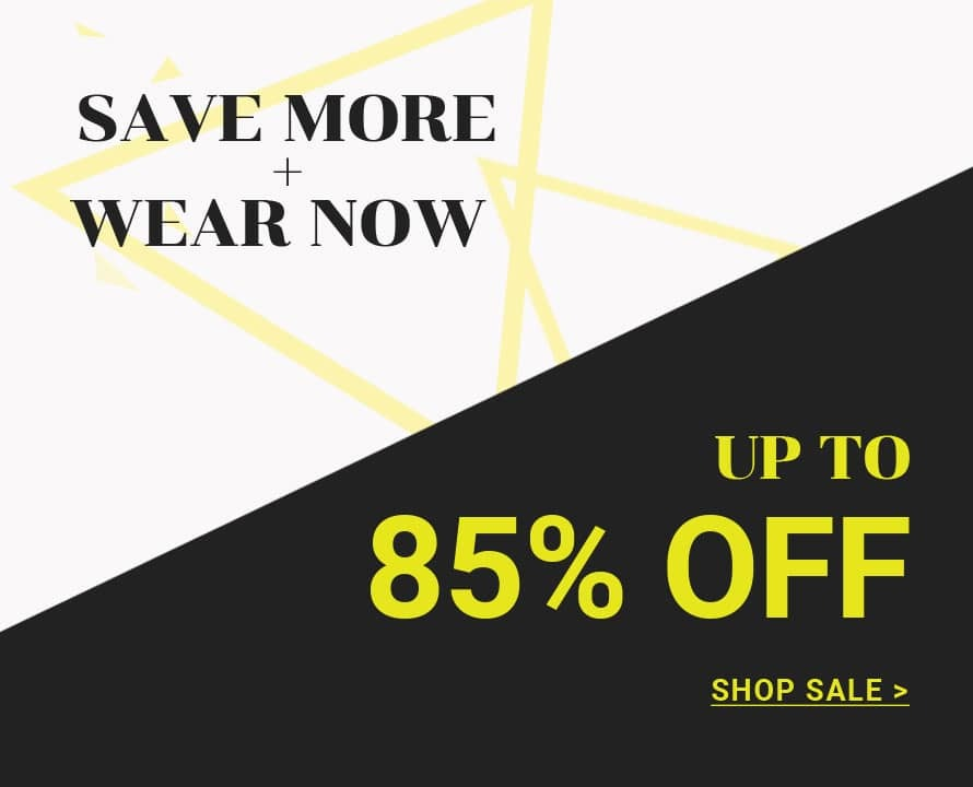 SAVE MORE + WEAR NOW